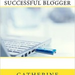 The Ultimate Guide To Becoming a Successful Blogger , blogging, blogs, how to be a successful blogger, blogger, blogging, Catherine Balavage