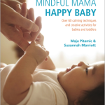 Mindful Mama- Happy Baby, by Maja Pitamic and Susannah Marriott Book Review