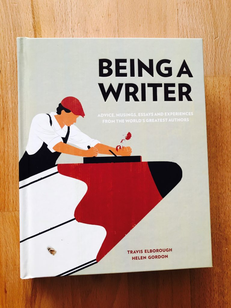 Being a Writer: Advice, Musings, Essays and Experiences From the World's Greatest Authors